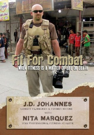 Fit for Combat: When Fitness is a Matter of Life or Death  by  J.D. Johannes