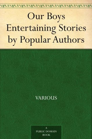 Our Boys Entertaining Stories Popular Authors by Various