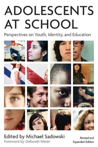 Adolescents at School: Perspectives on Youth, Identity, and Education Michael Sadowski