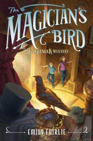 The Magicians Bird: A Tuckernuck Mystery  by  Emily Fairlie