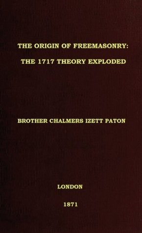 THE ORIGIN OF FREEMASONRY: The 1717 Theory Exploded [Translated]  by  Brother Chalmers I. Paton
