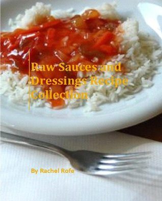 Raw Sauces and Dressings Recipe Collection  by  R. Rofe