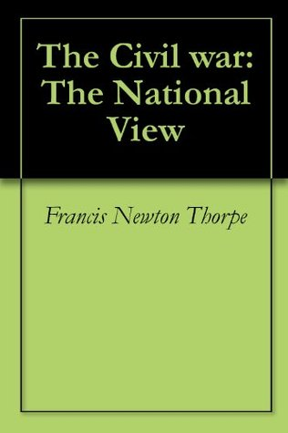 The Civil war: The National View  by  Francis Newton Thorpe