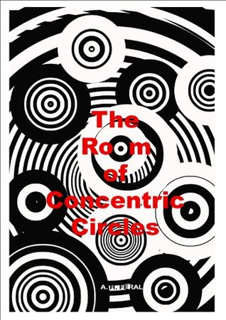 The Room Of Concentric Circles  by  A.H. Feral