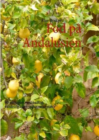 Fod på Andalusien: 40 udflugter med indlagt vandring i den sydspanske natur  by  Else Byskov