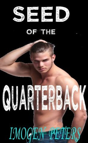Seed of the Quarterback  by  Imogen Peters