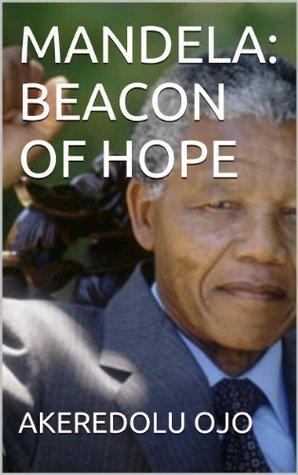 MANDELA: BEACON OF HOPE  by  Ojo Akeredolu
