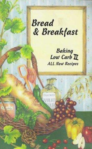 Bread & Breakfast: Baking Low Carb II  by  Diana Lee