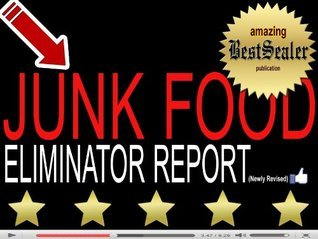 [EXPOSED] Junk Food Eliminator Report: Discover How To Say NO To Your Unhealthy Food Addiction Today [Newly Revised Book]  by  BestSealer Publications