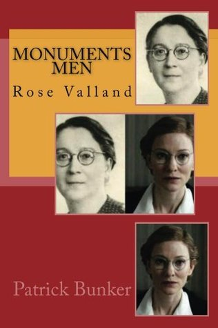 Monuments Men: Rose Valland: The Inspirational Adventures of The Monuments Men  by  Patrick Bunker