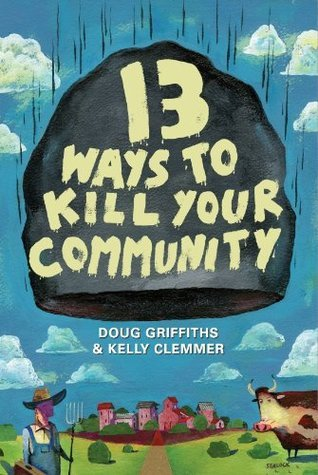 Thirteen Ways To Kill Your Community  by  Doug Griffiths