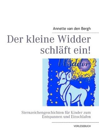 Der kleine Widder schläft ein!: Sternzeichengeschichten für Kinder zum Entspannen und Einschlafen Annette Van Den Bergh