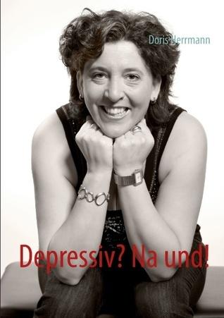 Depressiv? Na und!  by  Doris Herrmann