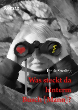 Was steckt da hinterm Busch [Mann]?  by  Linda Sperling