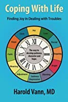 Coping with Life: Finding Joy in Dealing with Troubles  by  Harold F. Vann