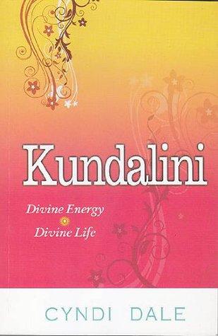 Kundalini: Divine Energy Divine Life  by  Cyndi Dale