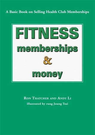 Fitness, Memberships & Money  by  Ron Thatcher