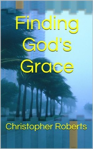 Finding Gods Grace  by  Christopher Roberts