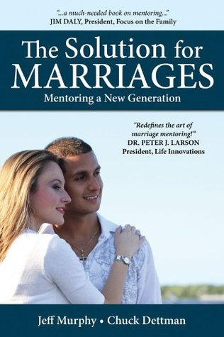 The Solution for Marriages: Mentoring a New Generation Jeff Murphy