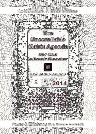 The Unscrollable Matrix Agenda for the eBook Reader 2014, The aPlus14 Edition Anthony N. Lalli