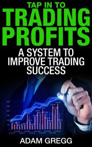 Tap In To Trading Profits: How Emotional Freedom Technique (EFT) Can Improve Your Trading Success  by  Adam Gregg