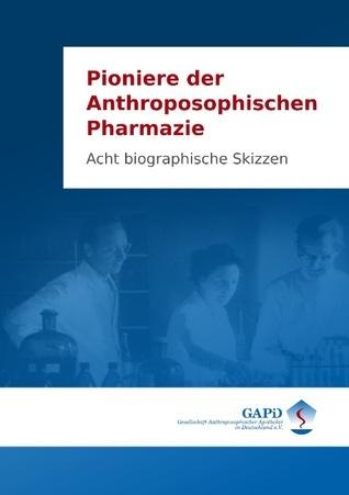 Pioniere der Anthroposophischen Pharmazie: Acht biographische Skizzen  by  Johannes Zwiauer