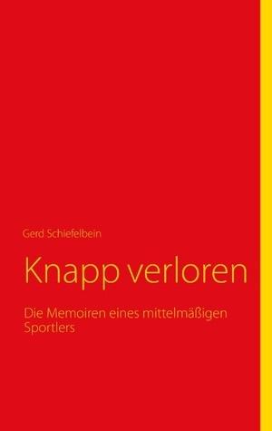 Knapp verloren: Die Memoiren eines mittelmäßigen Sportlers  by  Gerd Schiefelbein