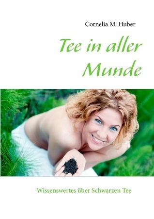 Tee in aller Munde: Wissenswertes über Schwarzen Tee  by  Cornelia M Huber