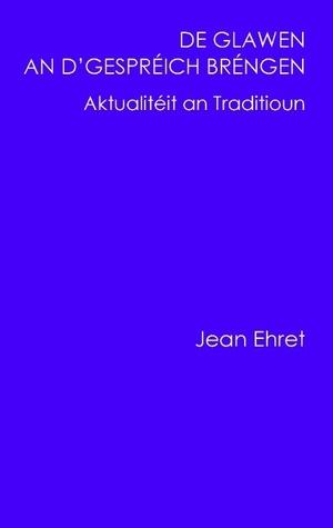 De Glawen an dGespréich bréngen: Aktualitéit an Traditioun Jean Ehret