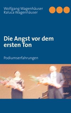 Die Angst vor dem ersten Ton: Podiumserfahrungen  by  Wolfgang Wagenhäuser