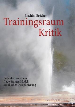 Trainingsraum Kritik. Bedenken zu einem fragwürdigen Modell schulischer Disziplinierung  by  Joachim Brcher