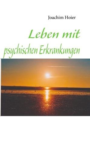 Leben mit psychischen Erkrankungen  by  Joachim Hoier