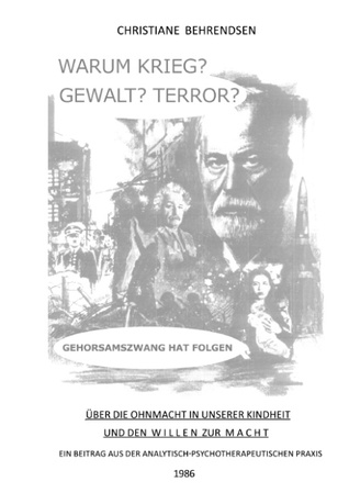 Warum Krieg? Gewalt? Terror?: Gehorsamszwang hat Folgen  by  Christiane Behrendsen