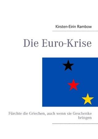 Die Euro-Krise: Fürchte die Griechen, auch wenn sie Geschenke bringen  by  Kirsten-Eirin Rambow