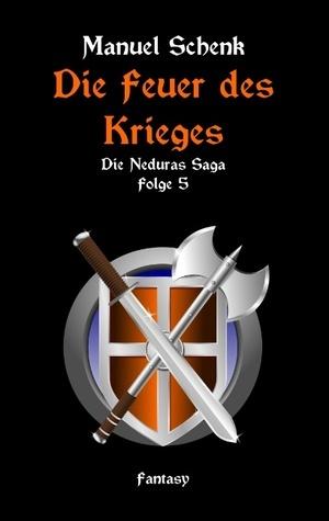 Die Feuer des Krieges: Die Neduras Saga - Folge 5  by  Manuel Schenk