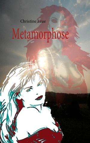 Metamorphose: Wandlungen Christine Leue
