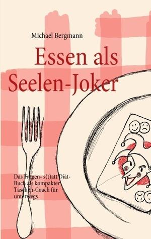 Essen als Seelen-Joker: Das Fragen- statt Diät-Buch als kompakter Taschen-Coach für unterwegs  by  Michael Bergmann