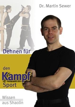 Dehnen für den Kampfsport: Wissen aus Shaolin Martin Sewer