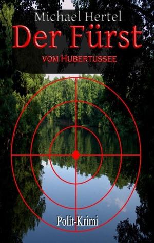 Der Fürst vom Hubertussee: Der Frohnau-Roman  by  Michael Hertel