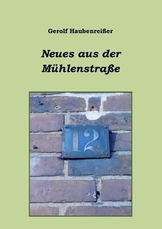 Neues aus der Mühlenstraße Gerolf Haubenrei Er