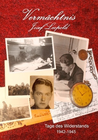 Vermächtnis: Tage des Widerstands (1942-1945)  by  Josef Leopold
