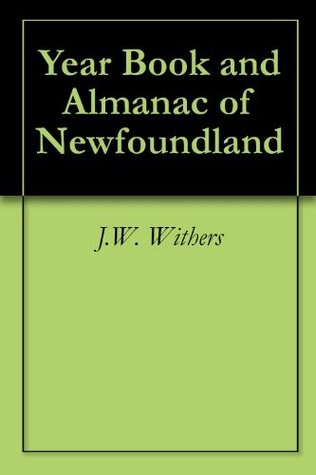 Year Book and Almanac of Newfoundland  by  J.W. Withers