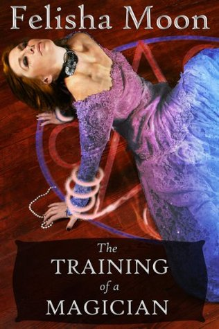 The Training of a Magician  by  Felisha Moon