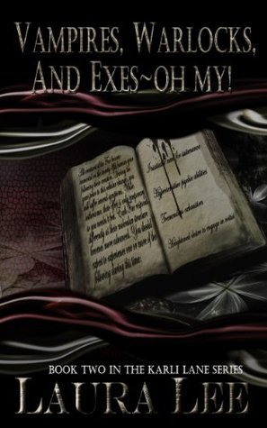 Vampires, Warlocks, And Exes ~ Oh My! (Karli Lane, #2) Laura    Lee