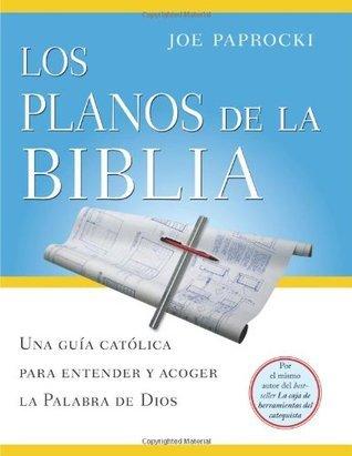 Los planos de la Biblia: Una guia catolica para entender y acoger la Palabra de Dios Joe Paprocki