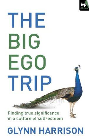 The Big Ego Trip Glynn Harrison