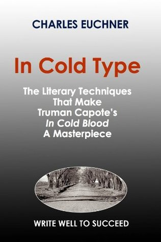 In Cold Type: The Literary Techniques That Make Truman Capotes In Cold Blood a masterpiece  by  Charles Euchner