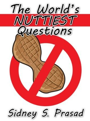 The Worlds Nuttiest Questions  by  Sidney S. Prasad