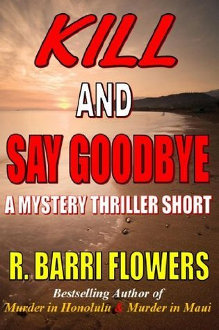 Kill and Say Goodbye: A Mystery Thriller Short  by  R. Barri Flowers