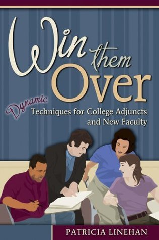Win Them Over: Dynamic Techniques for College Adjuncts and New Faculty  by  Patricia Linehan